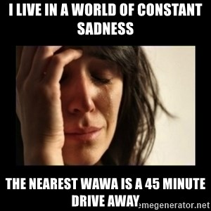 todays problem crying woman - I live in a world of constant sadness The nearest Wawa is a 45 minute drive away