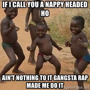 Dancing African Kid - If I call you a nappy headed ho ain't nothing to it gangsta rap made me do it
