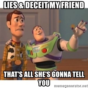 Toy story - Lies & Deceit my Friend That's all she's gonna tell you