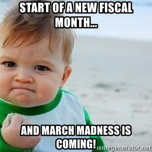 fist pump baby - Start of a new fiscal month... And March Madness is coming!