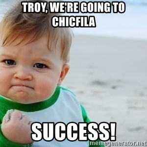 fist pump baby - Troy, we're going to Chicfila Success!
