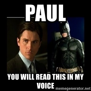 Batman's voice  - PAUL You will read this in my voice