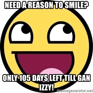 Awesome Smiley - Need a reason to smile? only 105 days left till gan izzy!