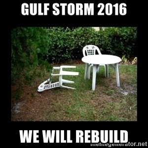 Lawn Chair Blown Over - Gulf Storm 2016 We Will Rebuild
