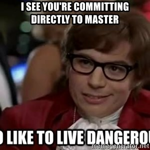 I too like to live dangerously - I see you're committing directly to master