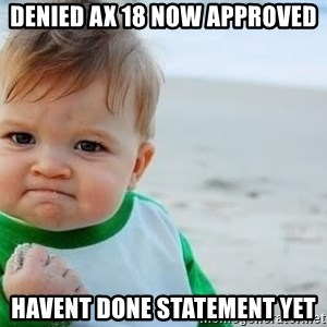 fist pump baby - denied ax 18 now approved Havent done statement yet