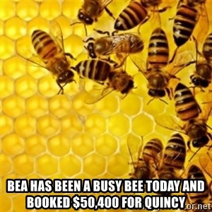 Honeybees -  bea has been a busy bee today and booked $50,400 for Quincy