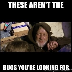 JEDI MINDTRICK - These aren't the  bugs you're looking for