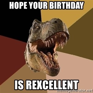 Raging T-rex - hope your birthday is rexcellent