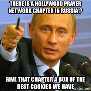 Vladimir Putin pointing - There is a Hollywood Prayer Network Chapter in Russia ?  Give that chapter a box of the best cookies we have