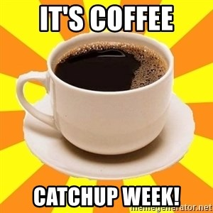 Cup of coffee - it's coffee catchup week!