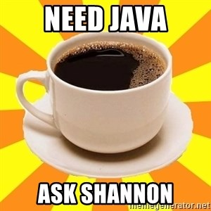 Cup of coffee - need java ask shannon