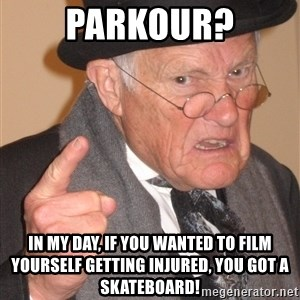 Angry Old Man - Parkour? in my day, if you wanted to film yourself getting injured, you got a skateboard!