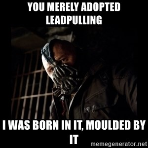 Bane Meme - You Merely adopted leadpulling I was born in it, moulded by it