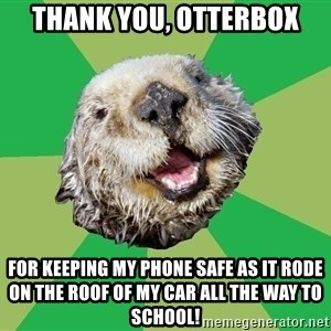 Ocd Otter - thank you, Otterbox for keeping my phone safe as it rode on the roof of my car all the way to school!