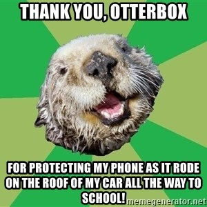 Ocd Otter - thank you, otterbox for protecting my phone as it rode on the roof of my car all the way to school!