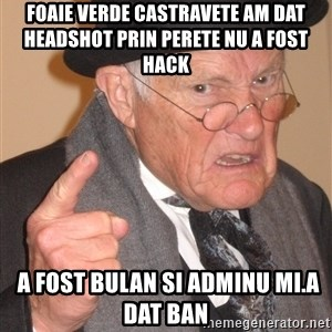 Angry Old Man - Foaie verde castravete Am dat headshot prin perete nu a fost hack    a fost bulan si adminu mi.a dat ban