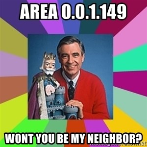 mr rogers  - area 0.0.1.149  wont you be my neighbor?