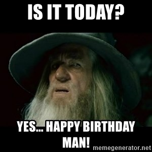 no memory gandalf - is it today? yes... happy birthday man!