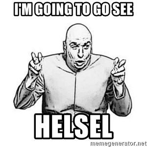 Sceptical Dr. Evil - I'm going to go see Helsel