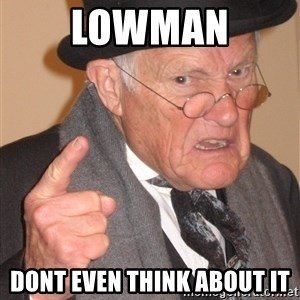 Angry Old Man - Lowman Dont even think about it