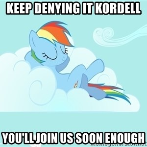 Rainbow Dash Cloud - Keep denying it Kordell you'll join us soon enough