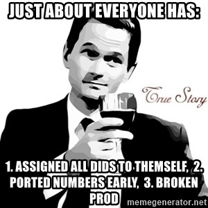True Story Barney Staison - Just about everyone has: 1. Assigned all DIDs to themself,  2. Ported Numbers Early,  3. Broken Prod