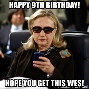 Hillary Text - Happy 9th Birthday! Hope you get this Wes!