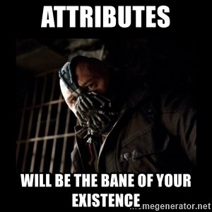 Bane Meme - Attributes will be the bane of your existence