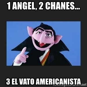 The Count from Sesame Street - 1 angel, 2 chanes... 3 el vato americanista