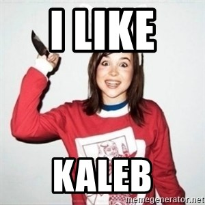 Crazy Girlfriend Ellen - i like  kaleb