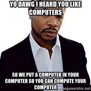 Xzibit - YO dawg I heard you like computers So we put a computer in your computer so you can compute your computer