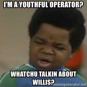 Gary Coleman II - I'm a youthful operator? Whatchu talkin about willis?