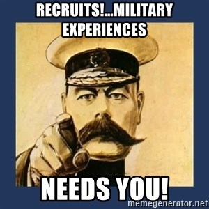 your country needs you - Recruits!...Military Experiences Needs You!