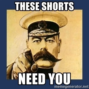 your country needs you - These Shorts Need You
