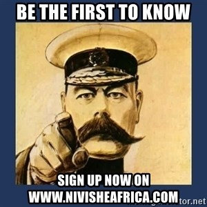your country needs you - Be the first to know  sign up now on www.nivisheafrica.com