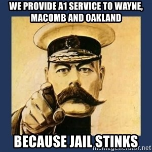 your country needs you - We provide A1 service to Wayne, Macomb and Oakland Because Jail Stinks