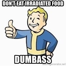 Fallout Meme Boy - don't eat irradiated food dumbass