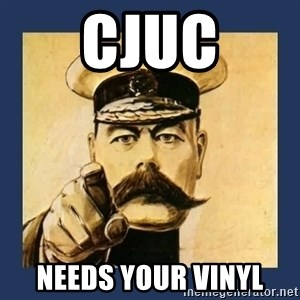 your country needs you - CJUC Needs Your Vinyl