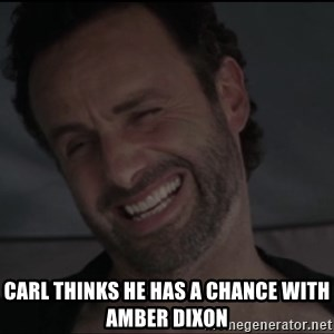 RICK THE WALKING DEAD -  carl thinks he has a chance with Amber Dixon