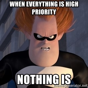 Syndrome Incredibles  - When everything is high priority Nothing is