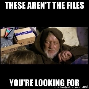 JEDI MINDTRICK - THESE AREN'T THE FILES  YOU'RE LOOKING FOR