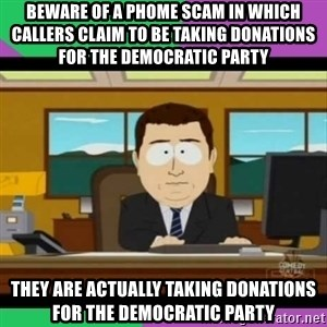 south park it's gone - Beware of a phome scam in which callers claim to be taking donations for the Democratic Party They are actually taking donations for the democratic party
