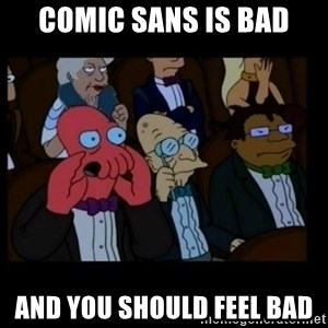 X is bad and you should feel bad - Comic sans is bad and you should feel bad
