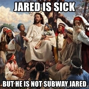 storytime jesus - Jared is sick But he is not Subway Jared