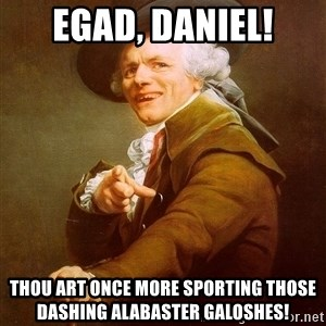 Joseph Ducreux - egad, daniel! thou art once more sporting those dashing alabaster galoshes!