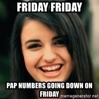 Friday Derp - FRIDAY FRIDAY PAP NUMBERS GOING DOWN ON FRIDAY