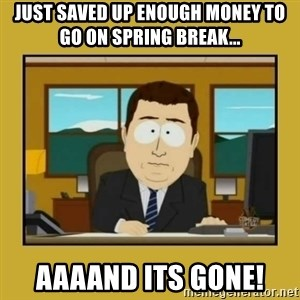 aaand its gone - Just Saved Up Enough Money to go on spring break... aaaand its gone!