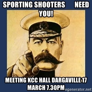 your country needs you - SPORTING SHOOTERS       NEED YOU! Meeting KCC HALL DARGAVILLE 17 MARCH 7.30pm