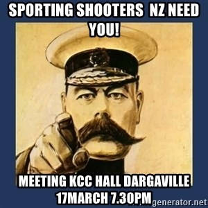 your country needs you - SPORTING SHOOTERS  NZ NEED YOU! Meeting KCC HALL DARGAVILLE 17March 7.30pm